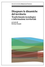 Disegnare le dinamiche del territorio. Trasferimento tecnologico e informazione territoriale - copertina
