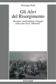 """Gli Altri del Risorgimento. Disertori, insubordinati e briganti nelle carte di un """"difensore"""" - Librerie.coop"""