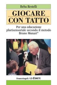 Giocare con tatto. Per una educazione plurisensoriale secondo il Metodo Bruno Munari - Librerie.coop