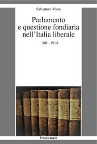 Parlamento e questione fondiaria nell'Italia liberale 1861-1914 - Librerie.coop