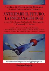 Anticipare il futuro: la psicoanalisi oggi - copertina