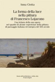 La forma della luce nella pittura di Francesco Lojacono - copertina