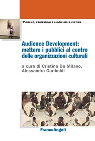 Audience Development: mettere i pubblici al centro delle organizzazioni culturali - copertina