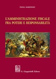 L'Amministrazione fiscale fra poteri e responsabilità - copertina