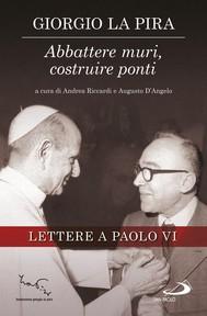 Abbattere muri, costruire ponti. Lettere a Paolo VI - copertina