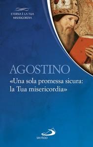 Agostino. «Una sola promessa sicura:la Tua misericordia» - copertina