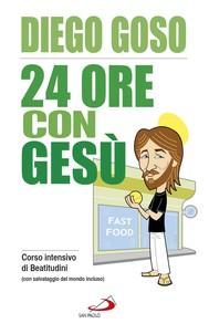 24 ore con Gesù. Corso intensivo di Beatitudini (con salvataggio del mondo incluso) - copertina