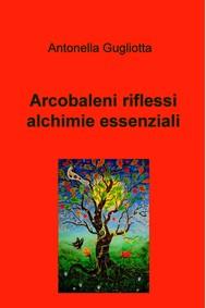 Arcobaleni riflessi alchimie essenziali - copertina