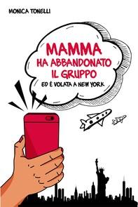 Mamma ha abbandonato il gruppo ed è volata a New York - Librerie.coop