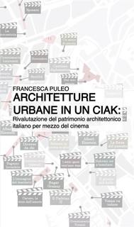 Architetture urbane in un ciak: rivalutazione del patrimonio architettonico italiano per mezzo del cinema - copertina