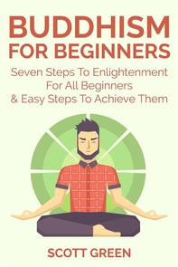 Buddhism For Beginners : Seven Steps To Enlightenment For All Beginners & Easy Steps To Achieve Them - Librerie.coop