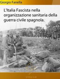 L'Italia fascista nella organizzazione sanitaria della guerra civile spagnola - Librerie.coop