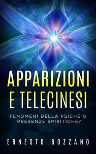 Apparizioni e Telecinesi - Fenomeni della psiche o presenze spiritiche? - copertina