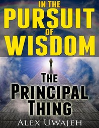 In The Pursuit of Wisdom: The Principal Thing - Librerie.coop