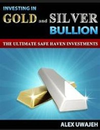 Investing in Gold and Silver Bullion: The Ultimate Safe Haven Investments - Librerie.coop