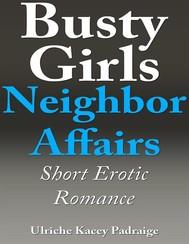 Busty Girls Neighbor Affairs: Short Erotic Romance - copertina