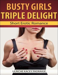 Busty Girls Triple Delight: Short Erotic Romance - copertina