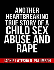 Another Heartbreaking True Story of a Child Sex Abuse and Rape - copertina