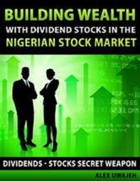 Building Wealth with Dividend Stocks in the Nigerian Stock Market - Dividends - Stocks Secret Weapon - Librerie.coop