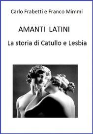 Amanti latini - La storia di Catullo e Lesbia - copertina