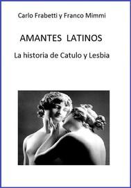 Amantes latinos - La historia de Catulo y Lesbia - copertina