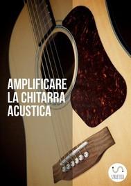 Amplificare la chitarra acustica - copertina