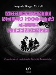 Adolescenti nella società delle dipendenze - L'esperienza e il modello delle Comunità Terapeutiche - copertina