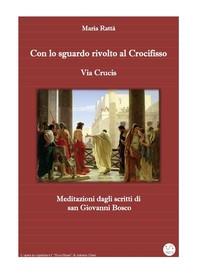 Via crucis - Con lo sguardo rivolto al Crocifisso (Meditazioni dagli scritti di don Bosco) - Librerie.coop