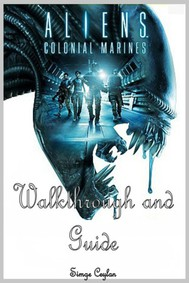 Aliens: Colonial Marines Walkthrough and Guide - copertina