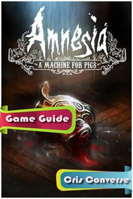 Amnesia A Machine For Pigs Guide - copertina