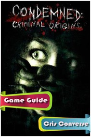 Condemned Criminal Origins Game Guide - copertina