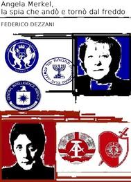 Angela Merkel, la spia che andò e tornò dal freddo - copertina