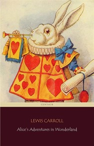 Alice's Adventures in Wonderland (Centaur Classics) [The 100 greatest novels of all time - #36] - copertina