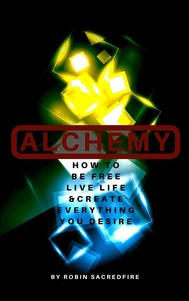 Alchemy: How to Be Free, Live Life and Create Everything You Desire - copertina