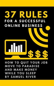 37 Rules for a Successful Online Business: How to Quit Your Job, Move to Paradise and Make Money while You Sleep - copertina