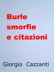 Burle smorfie e citazioni - Massime, detti, facezie, slogan, paradossi, stravaganze, motti, pasquinate, sberleffi - copertina