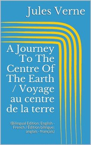 A Journey To The Centre Of The Earth / Voyage au centre de la terre (Bilingual Edition: English - French / Édition bilingue: anglais - français) - copertina