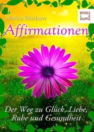 Affirmationen - Positives Denken: Der Weg zu Glück, Liebe, Ruhe und Gesundheit - copertina