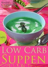 Low-Carb-Suppen - Die besten Rezepte aus der Low-Carb-Küche. Suppenrezepte für Genießer und alle, die Diät machen - copertina