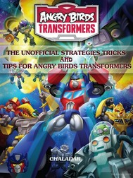 Angry Birds Transformers The Unofficial Strategies Tricks And Tips for Angry Birds Transformers - copertina
