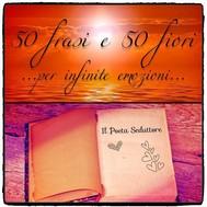 50 Frasi e 50 Fiori... per infinite emozioni... - copertina