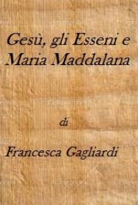 Gesù, gli Esseni e Maria Maddalena - Librerie.coop