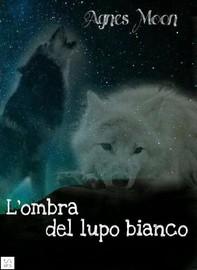 L'ombra del lupo bianco - Librerie.coop