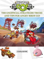 Angry Birds Go! The Unofficial Strategies Tricks and Tips for Angry Birds Go! - copertina