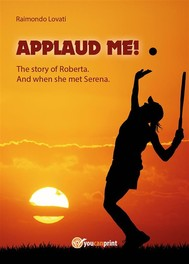 """Applaud me!"" The story of Roberta. And when she met Serena - copertina"