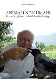 Animali non umani. Pensieri ed aforismi celebri dall'antichità ad oggi - copertina