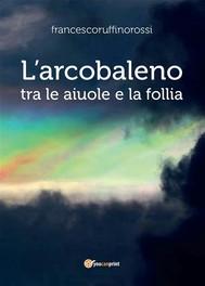 L'arcobaleno tra le aiuole e la follia - copertina