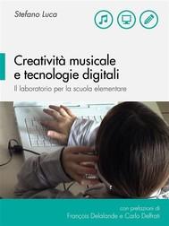 Creatività musicale e tecnologie digitali. Il laboratorio per la scuola elementare - copertina
