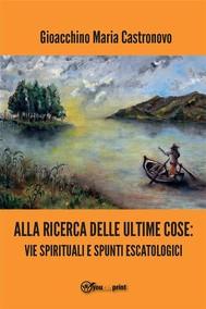 Alla ricerca delle ultime cose: vie spirituali e spunti escatologici - copertina