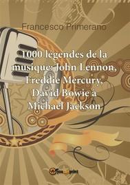 1000 légendes de la musique: John Lennon, Freddie Mercury, David Bowie à Michael Jackson - copertina